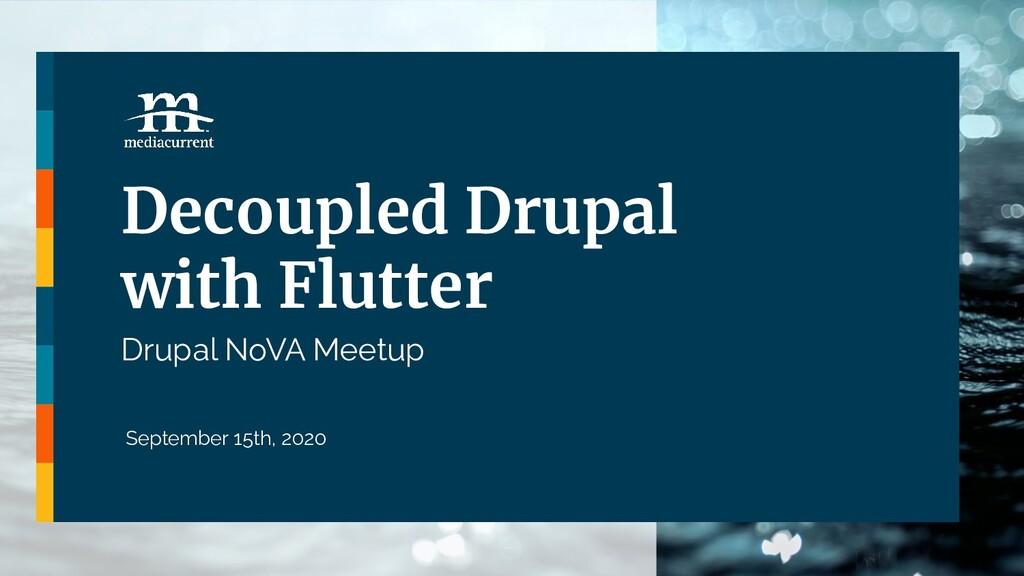 Decoupled Drupal with Flutter Drupal NoVA Meetu...