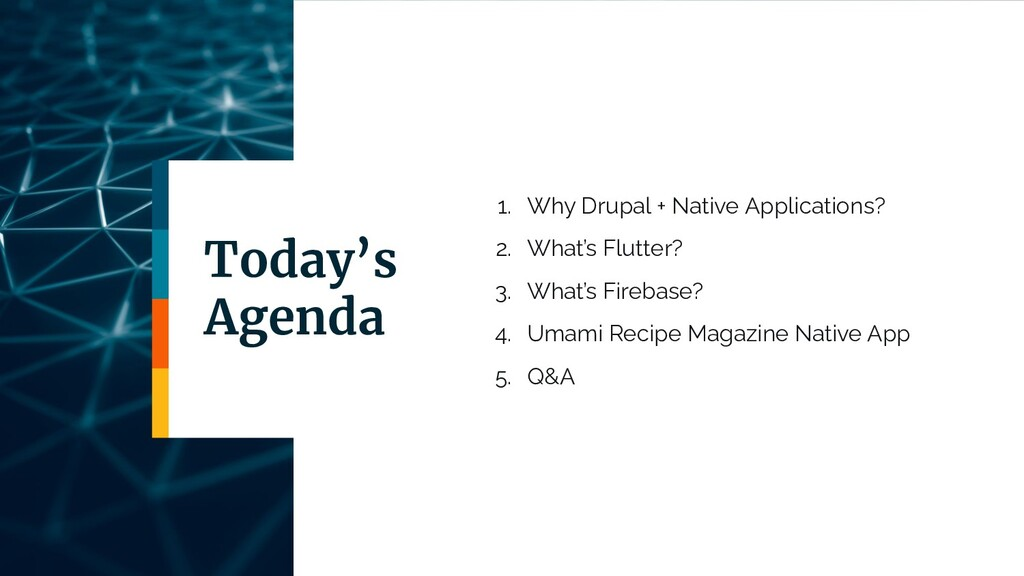 Today's Agenda 1. Why Drupal + Native Applicati...