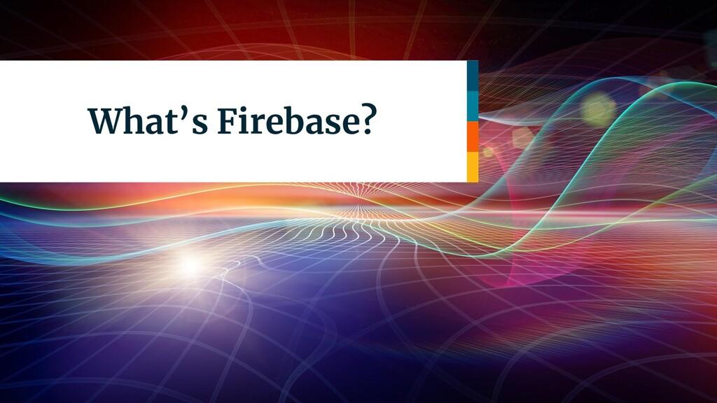 What's Firebase?