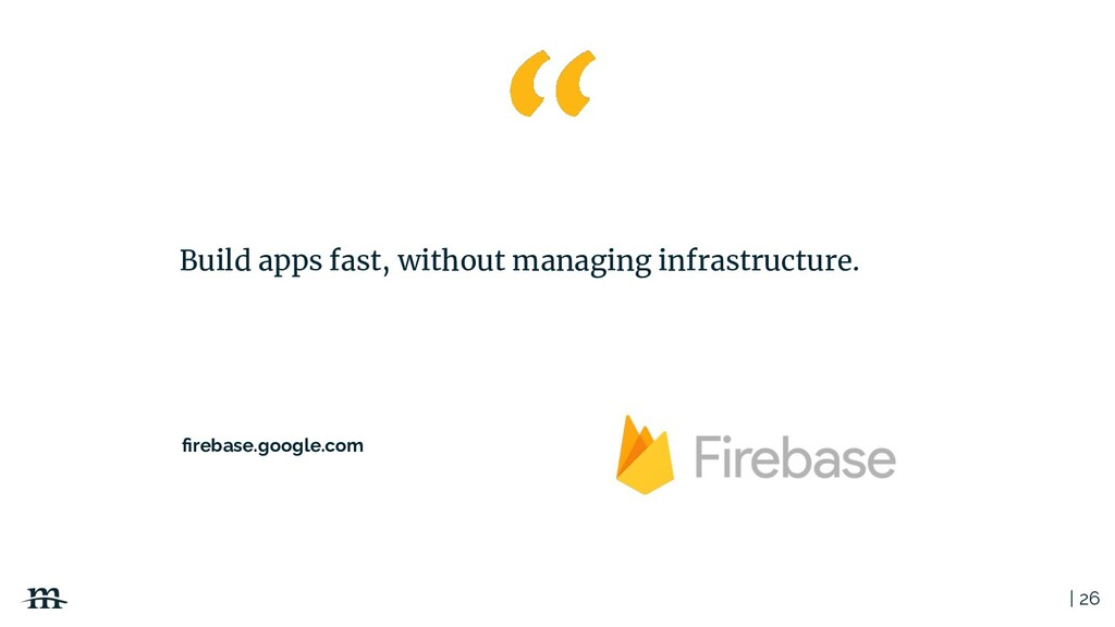 | 26 Build apps fast, without managing infrastr...