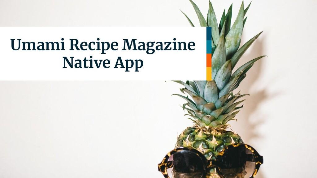 Umami Recipe Magazine Native App