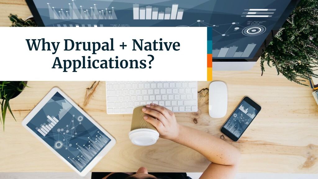 Why Drupal + Native Applications?