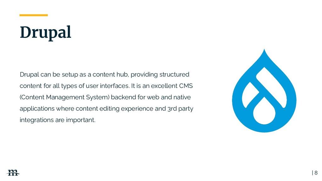 Drupal can be setup as a content hub, providing...