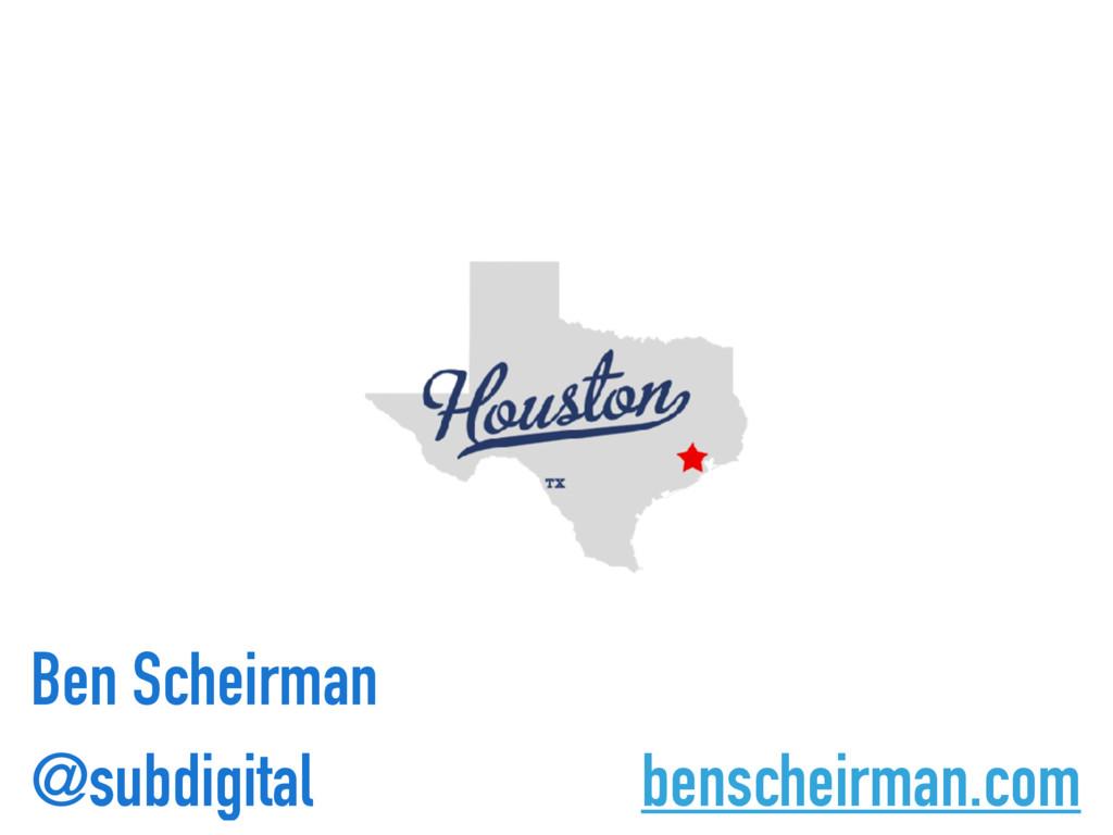 Ben Scheirman benscheirman.com @subdigital