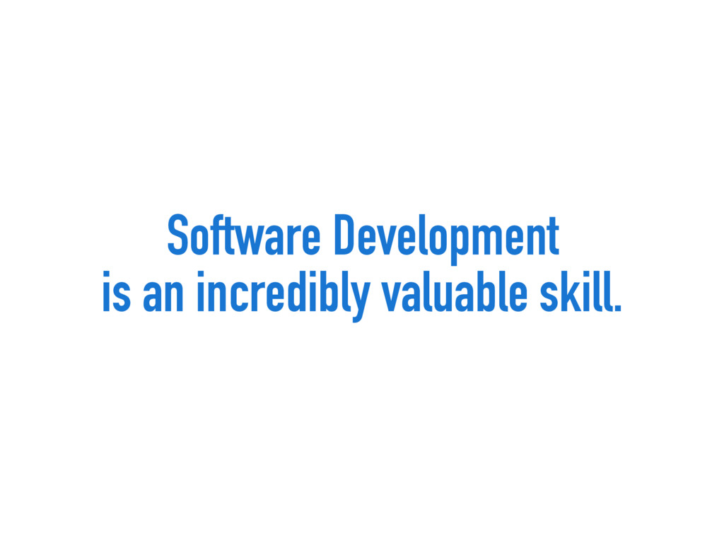 Software Development is an incredibly valuable ...