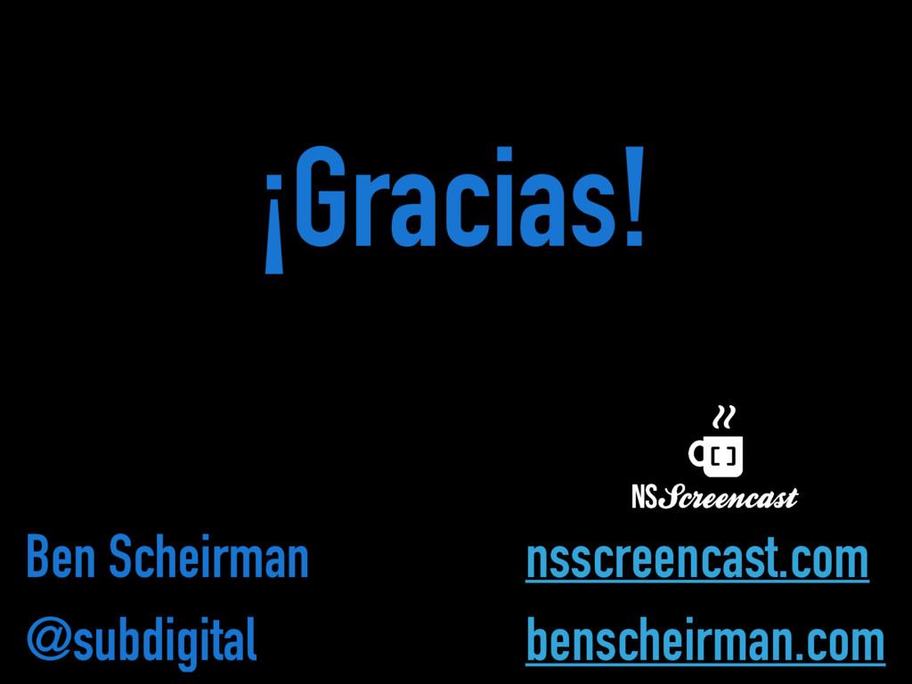 Ben Scheirman benscheirman.com @subdigital nssc...