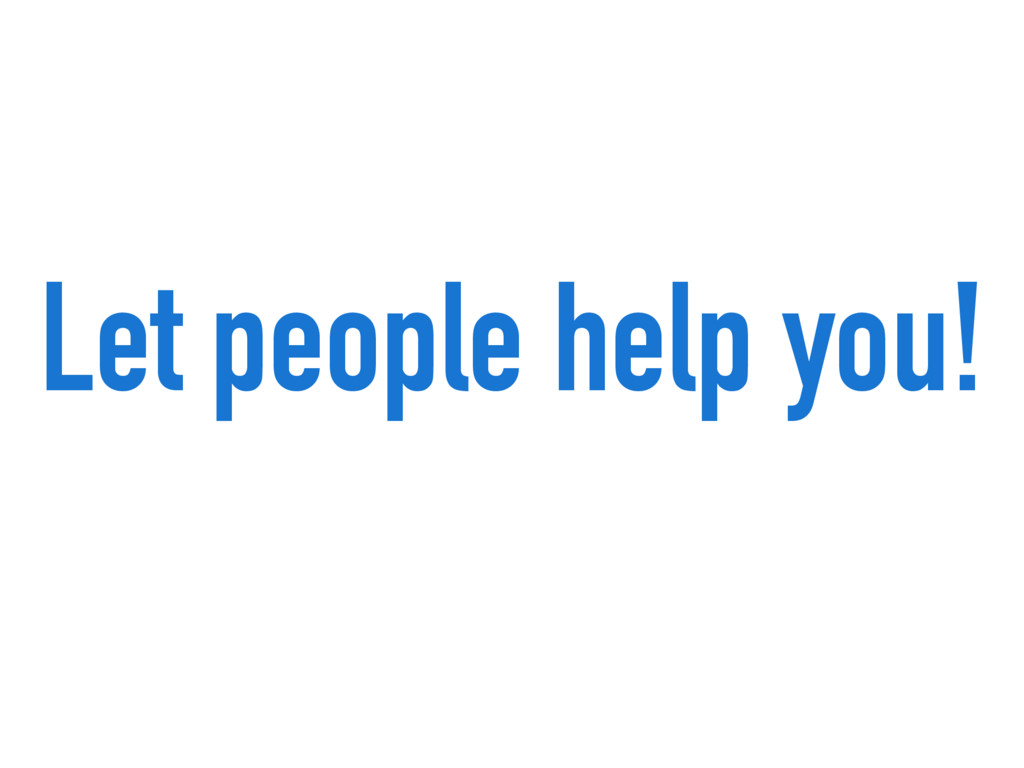 Let people help you!