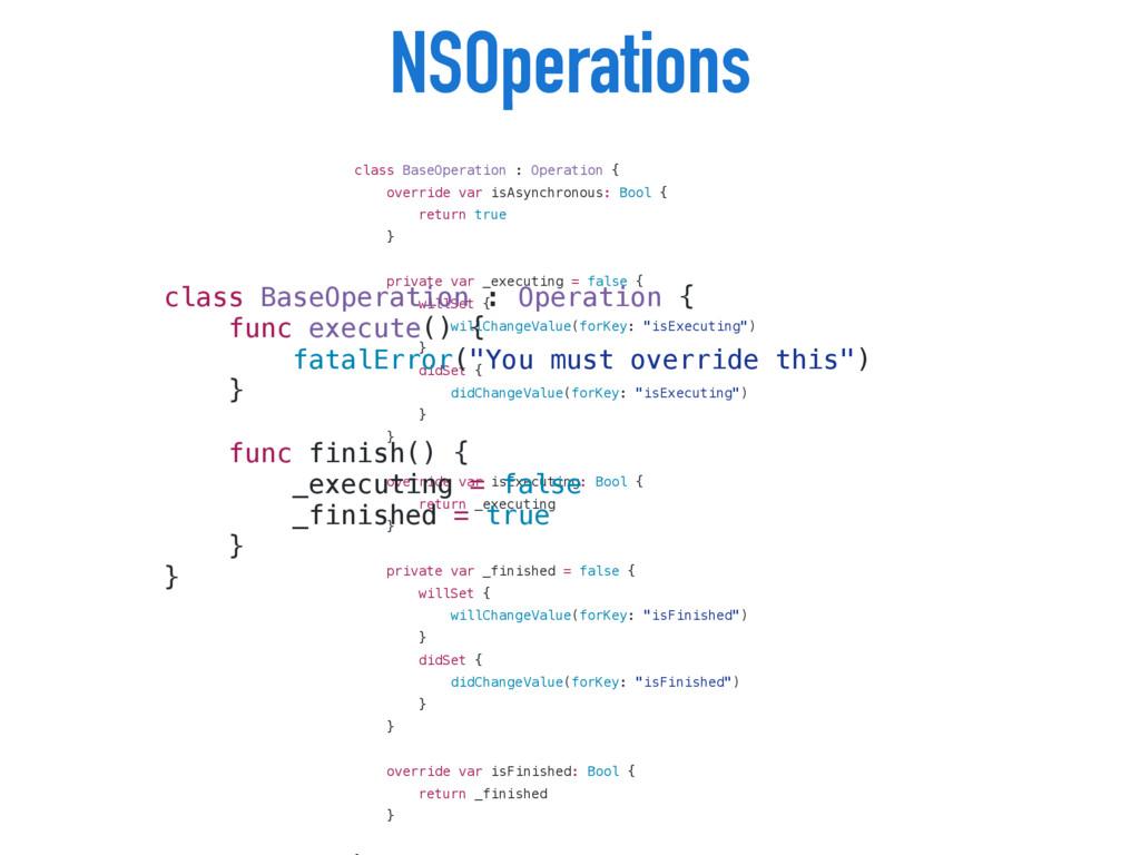 NSOperations class BaseOperation : Operation { ...