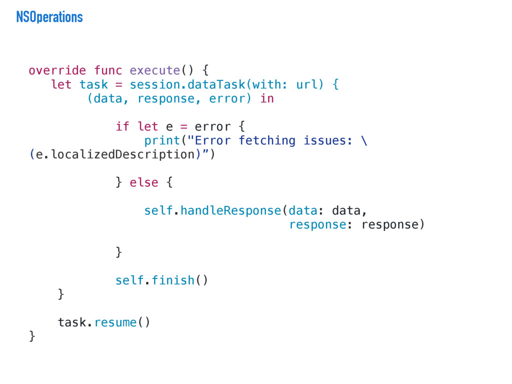 NSOperations override func execute() { let task...
