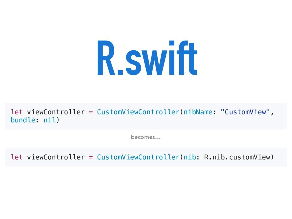 R.swift let viewController = CustomViewControll...