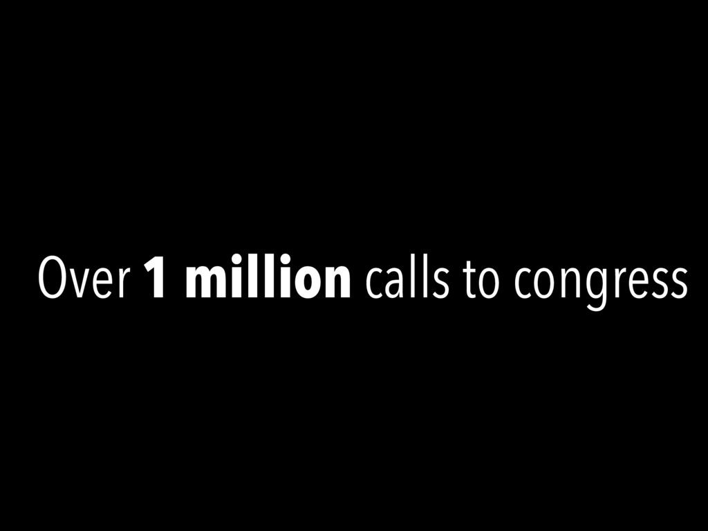 Over 1 million calls to congress
