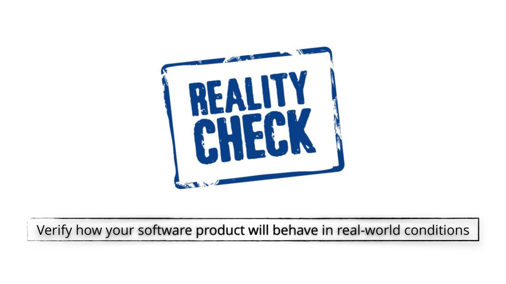 Verify how your software product will behave in...