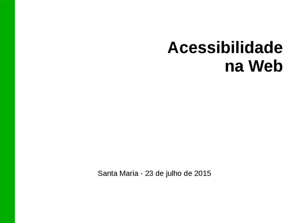 Acessibilidade na Web Santa Maria - 23 de julho...