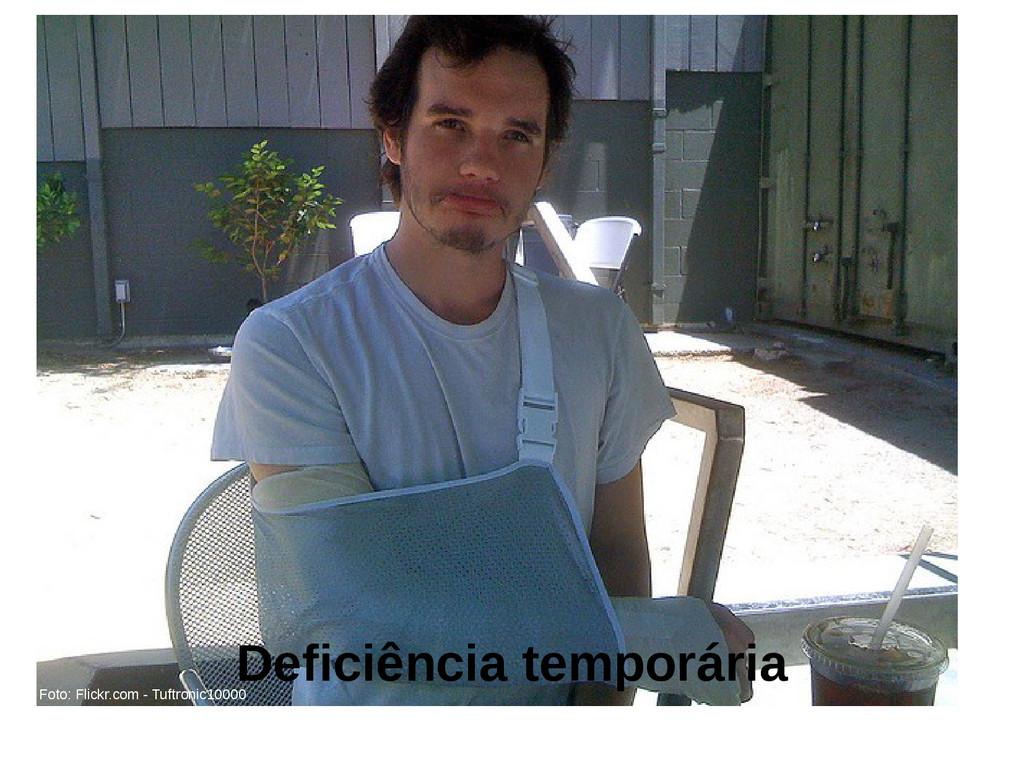 Deficiência temporária Foto: Flickr.com - Tuftr...