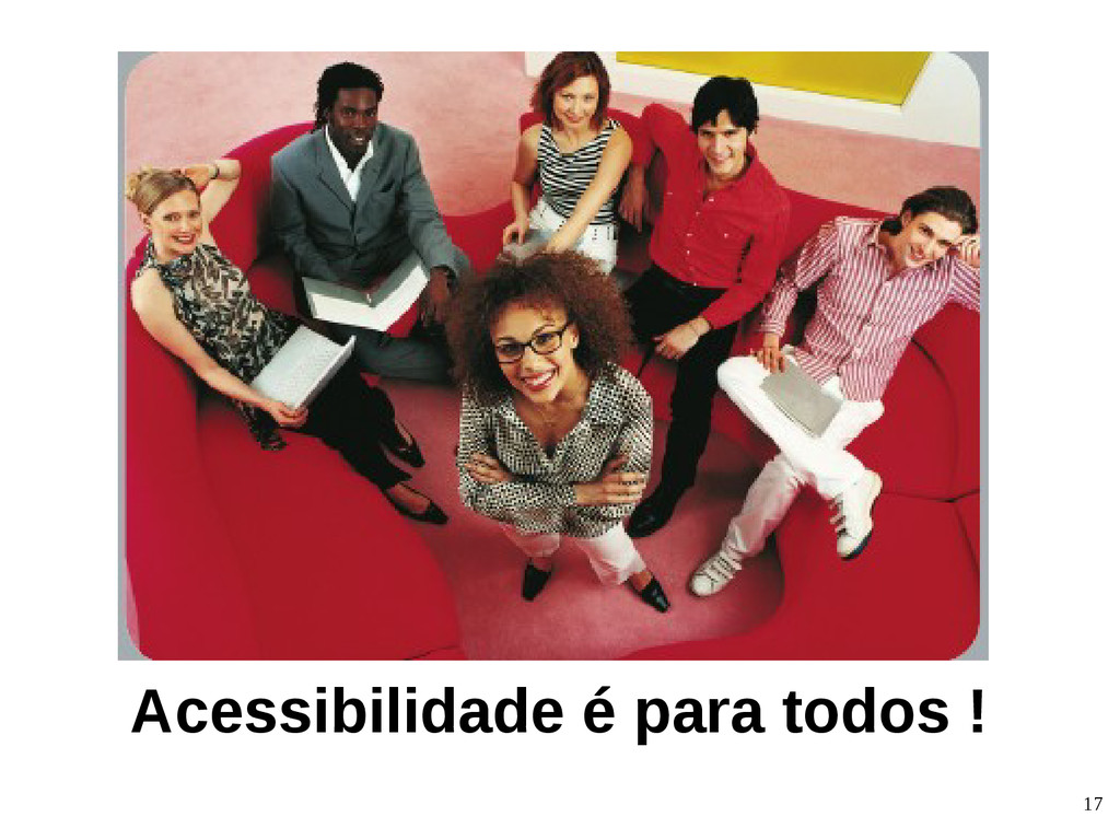 17 A acessibilidade beneficia a todos. Acessibi...