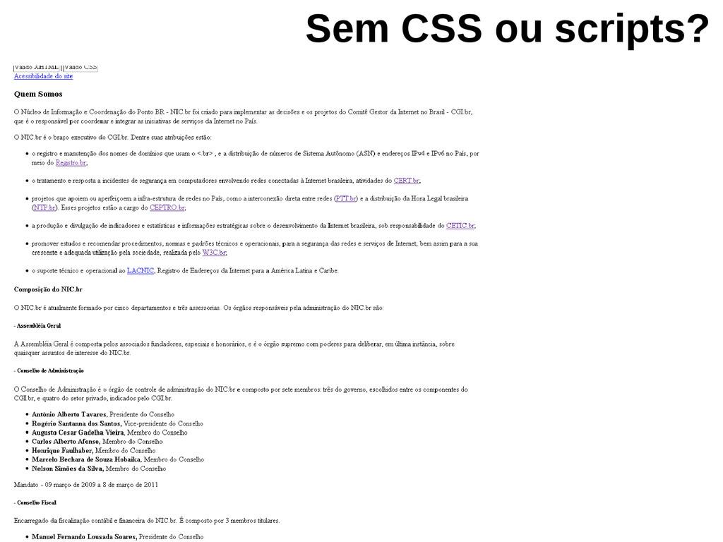 Sem CSS ou scripts? Sem CSS e imagens Foto: Fli...