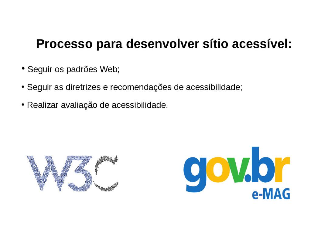 Processo para desenvolver sítio acessível: ● Se...