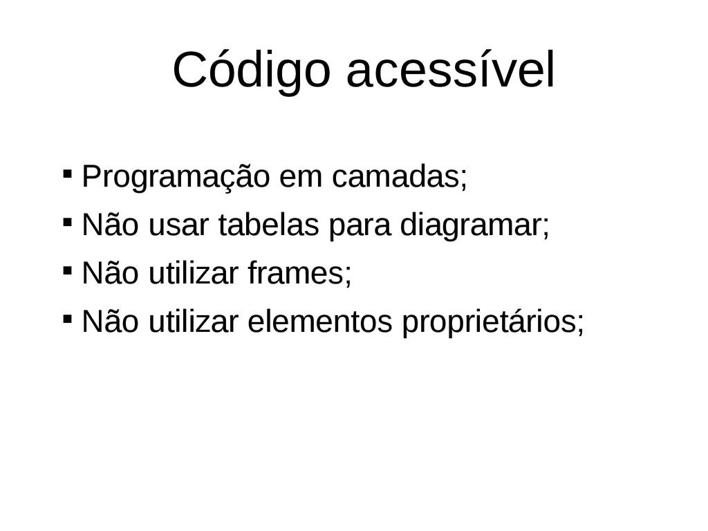 Código acessível  Programação em camadas;  Nã...