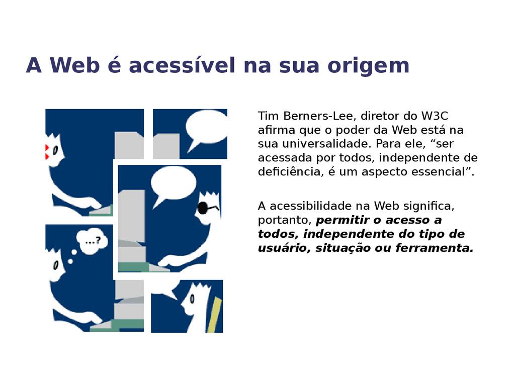 A Web é acessível na sua origem Tim Berners-Lee...