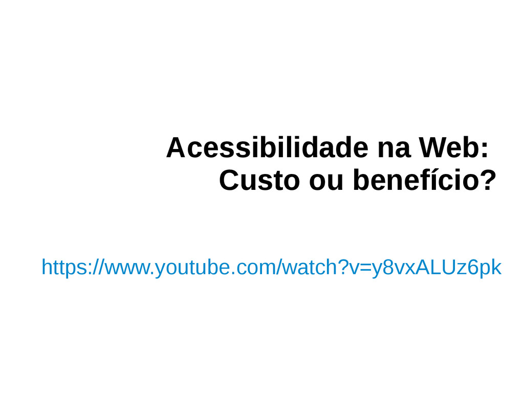 Acessibilidade na Web: Custo ou benefício? http...