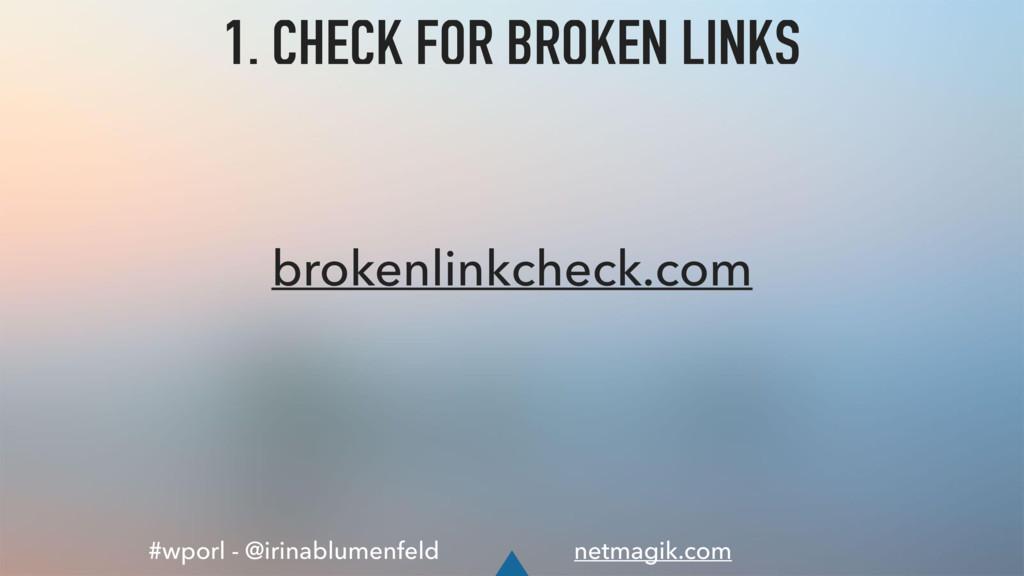 #wporl - @irinablumenfeld netmagik.com 1. CHECK...