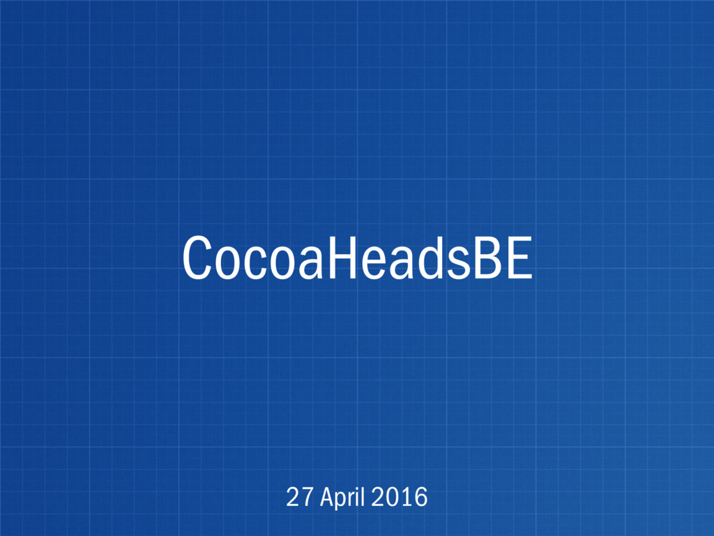 CocoaHeadsBE 27 April 2016