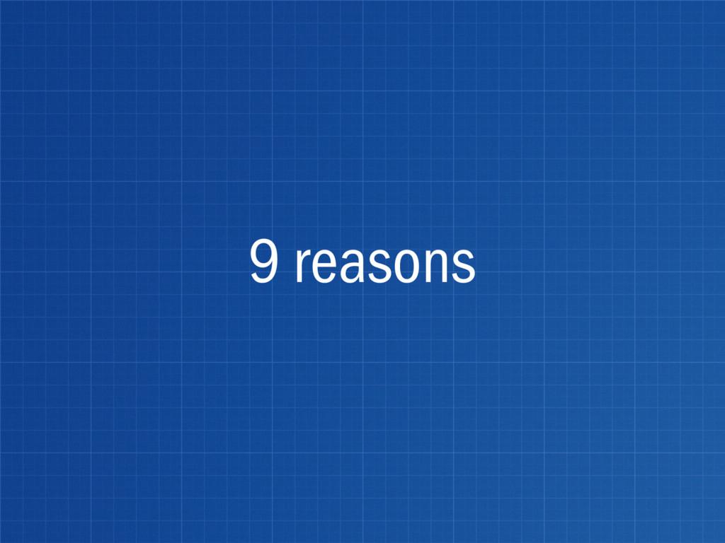 9 reasons