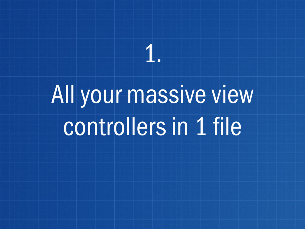 All your massive view controllers in 1 file 1.