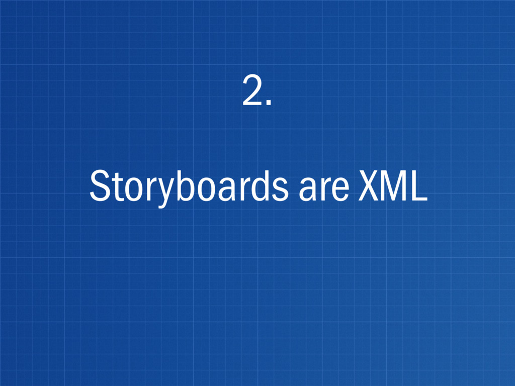 Storyboards are XML 2.