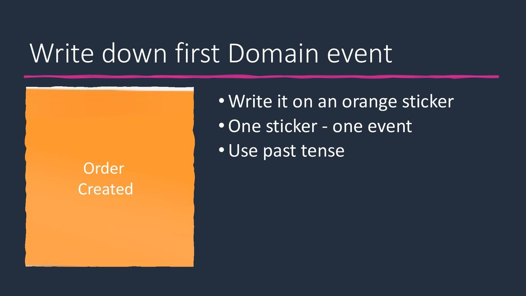 Write down first Domain event •Write it on an o...