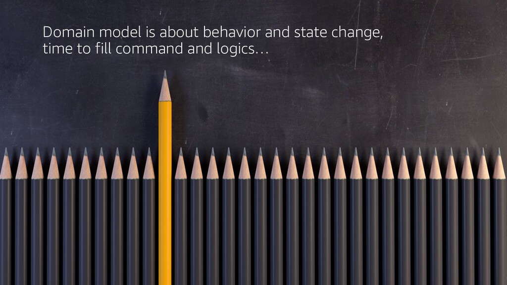 Domain model is about behavior and state change...