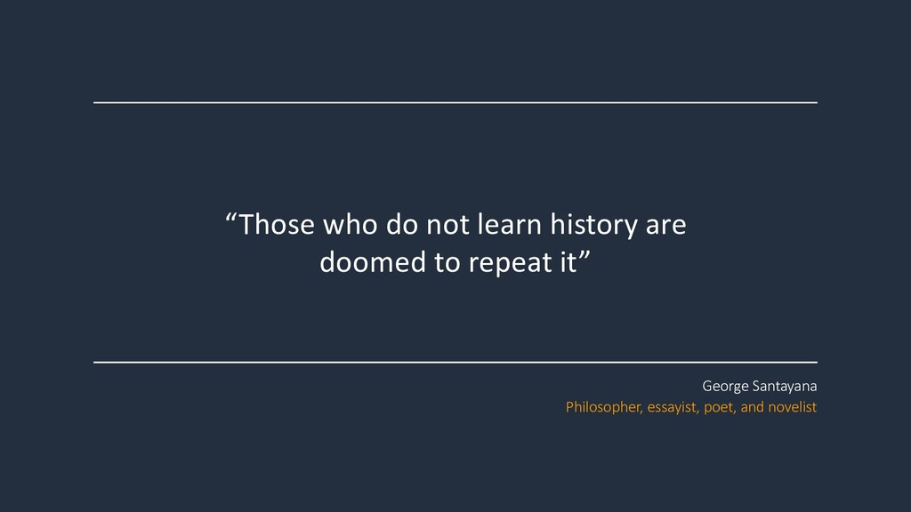 """""""Those who do not learn history are doomed to r..."""