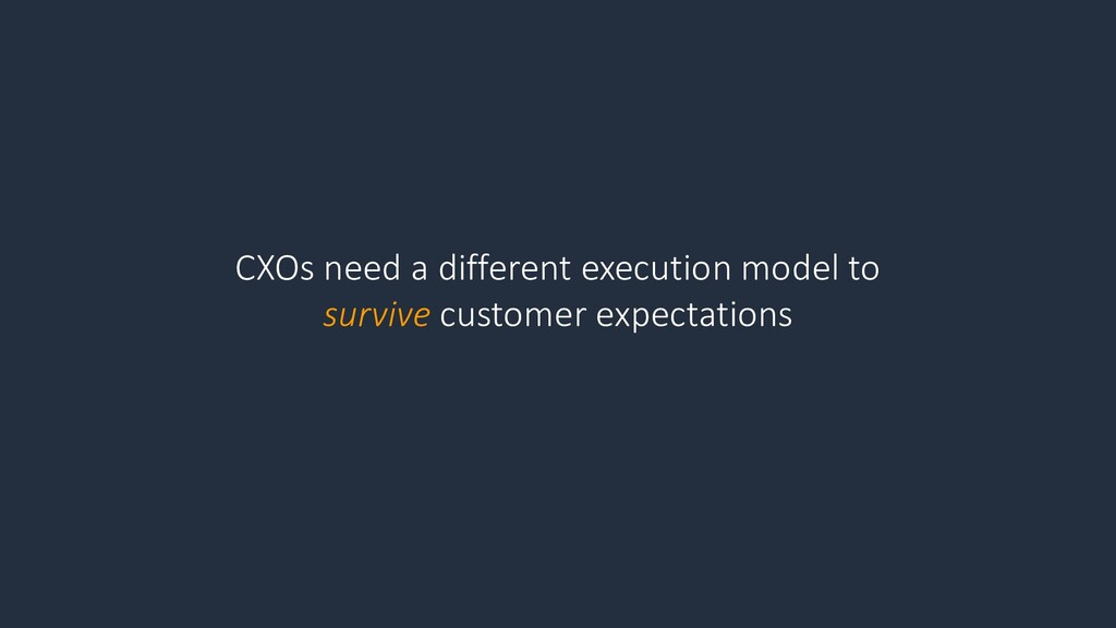 CXOs need a different execution model to surviv...