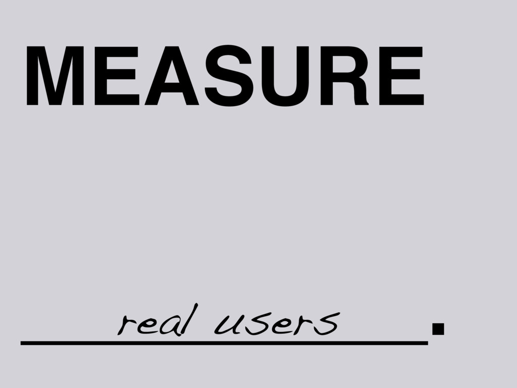 MEASURE _________. real users