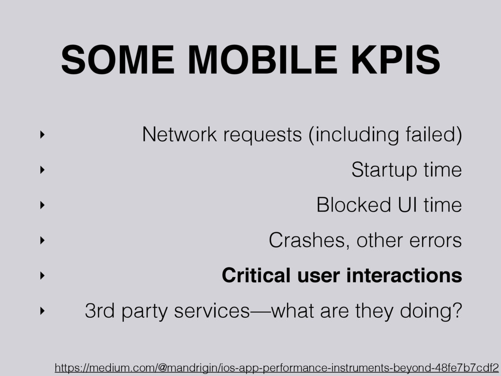 SOME MOBILE KPIS ‣ Network requests (including ...