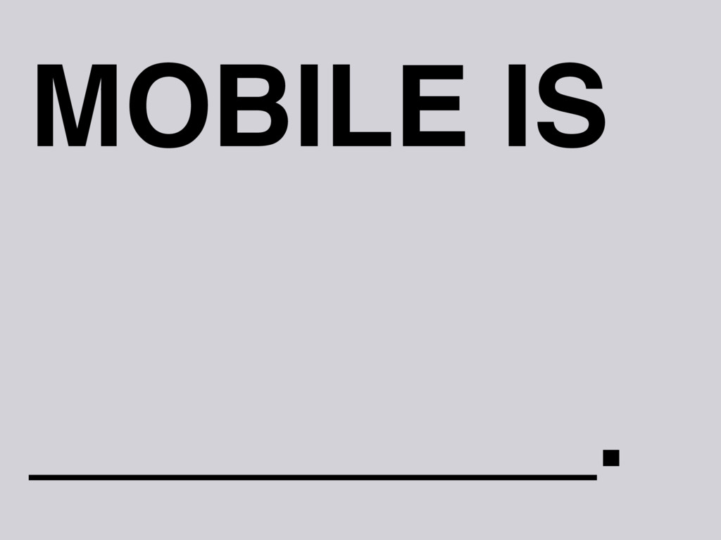 MOBILE IS _________.