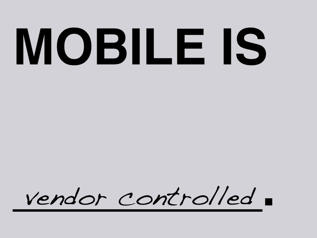 MOBILE IS _________. vendor controlled