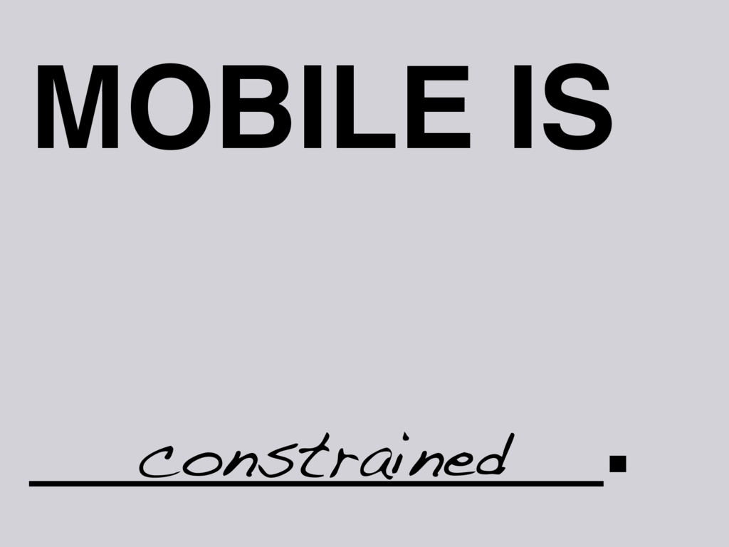 MOBILE IS _________. constrained