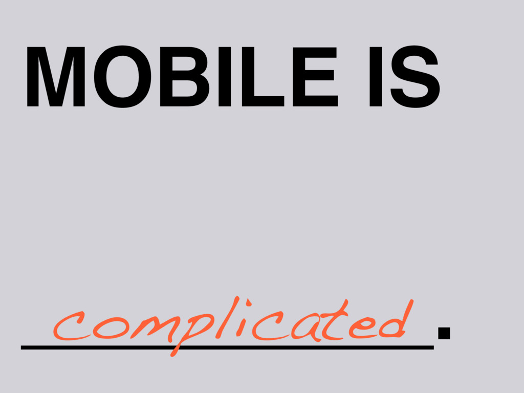 MOBILE IS _________. complicated