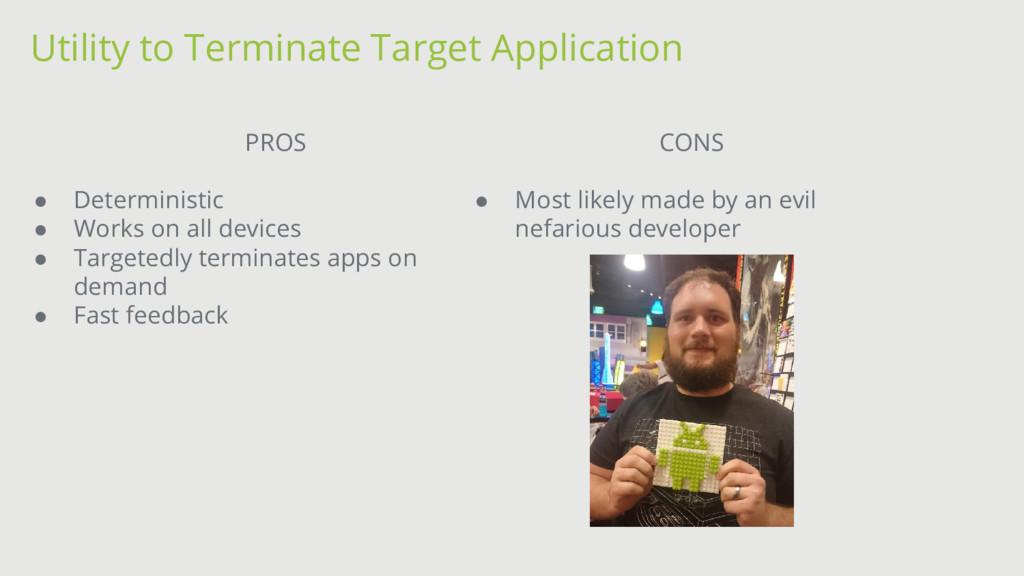Utility to Terminate Target Application PROS ● ...
