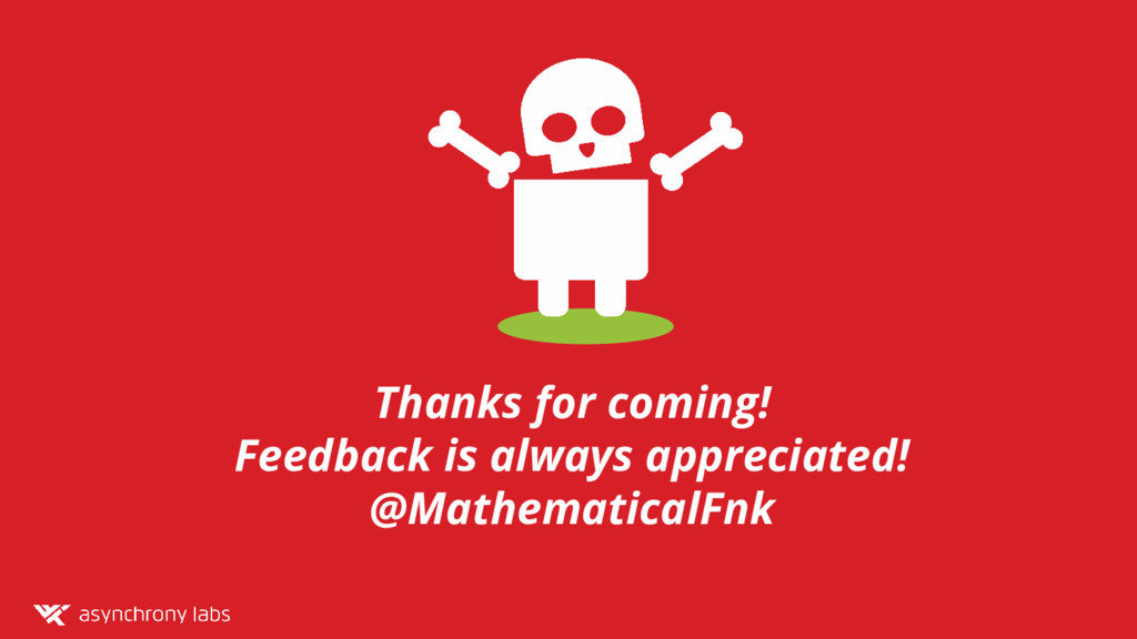 Thanks for coming! Feedback is always appreciat...