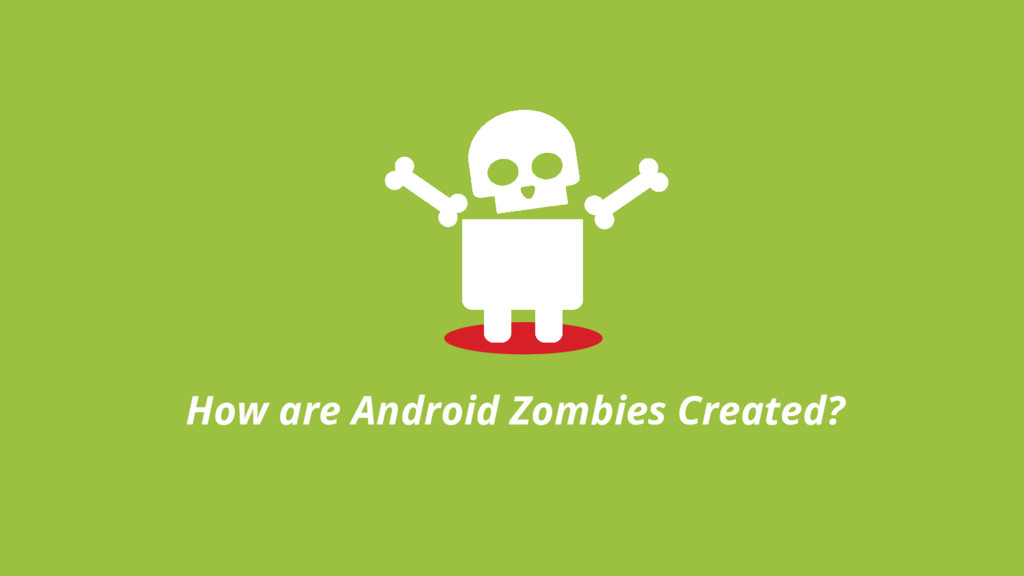 How are Android Zombies Created?