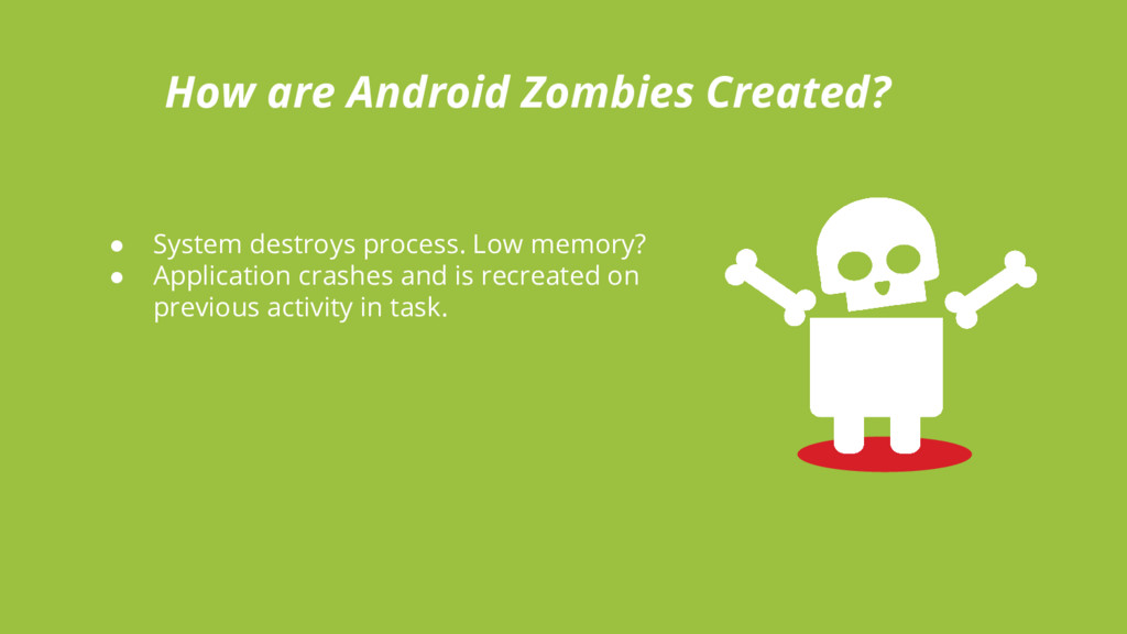 How are Android Zombies Created? ● System destr...