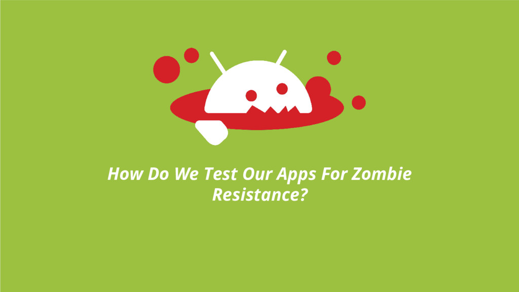 How Do We Test Our Apps For Zombie Resistance?