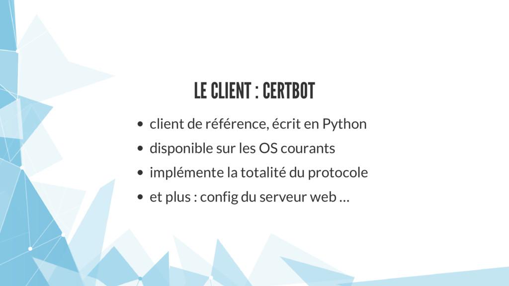 LE CLIENT : CERTBOT client de référence, écrit ...