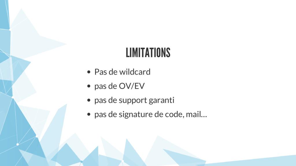 LIMITATIONS Pas de wildcard pas de OV/EV pas de...