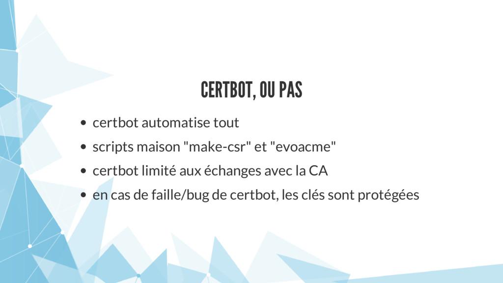 CERTBOT, OU PAS certbot automatise tout scripts...
