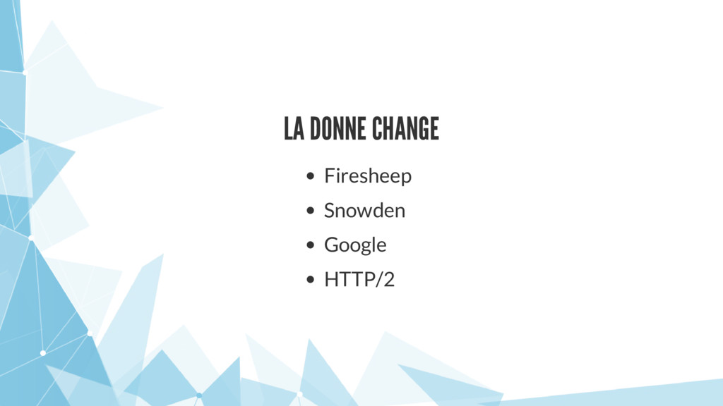 LA DONNE CHANGE Firesheep Snowden Google HTTP/2