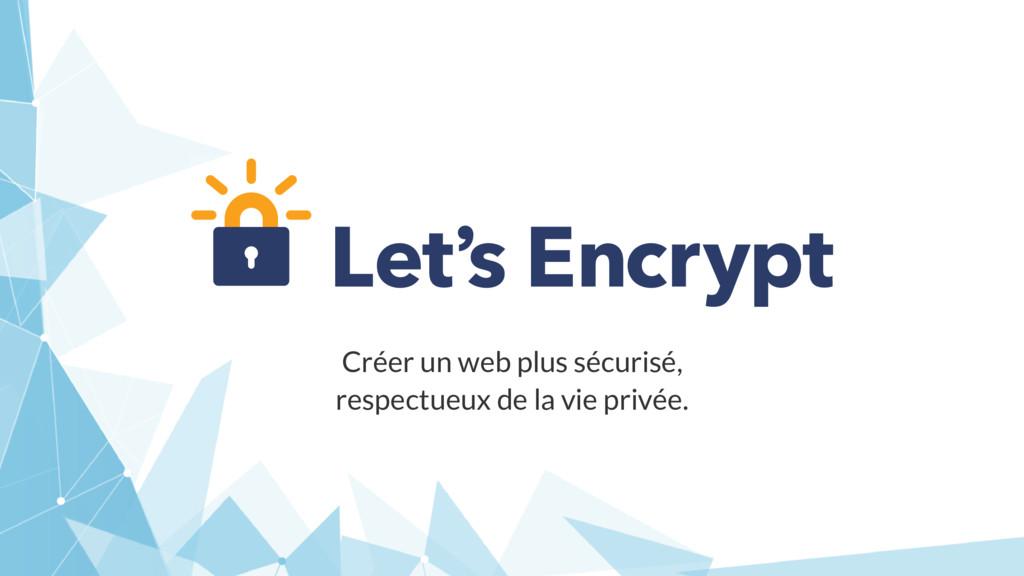 Créer un web plus sécurisé, respectueux de la v...