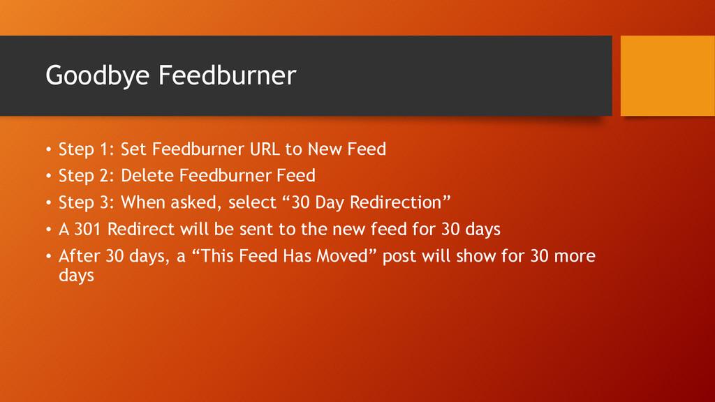 Goodbye Feedburner • Step 1: Set Feedburner URL...
